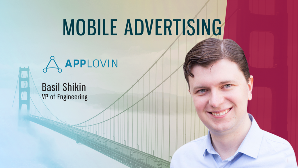 TechBytes with Basil Shikin, VP, Engineering, AppLovin