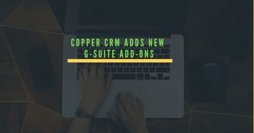 Copper Announces General Availability of G Suite Add-ons to Make Business Relationship Owners More Productive