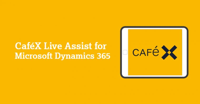 CafeX Live Assist for Microsoft Dynamic 365 Unveiled; To Offer Omnichannel Customer Engagement for Better Business Opportunities