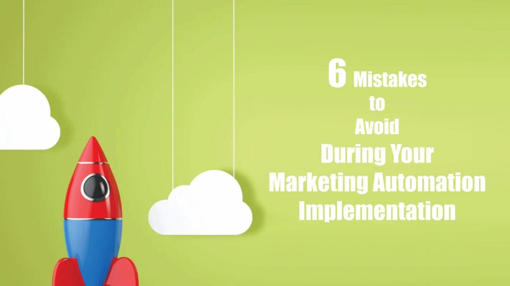 6 Mistakes to Avoid During Your Marketing Automation Implementation
