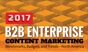"""B2B Enterprise Content Marketing 2017: Benchmarks, Budgets, and Trends—North America"