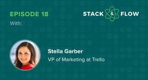 STACK & FLOW with Stella Garber, Product Marketing Lead at Trello