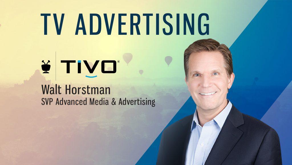 Walt Horstman, SVP Advanced Media & Advertising at TiVo