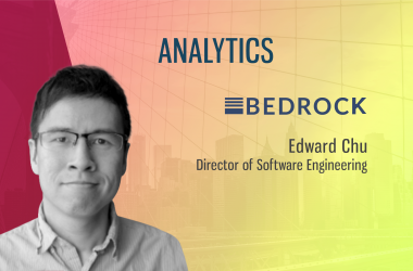 TechBytes with Edward Chu, Director, Software Engineering, Bedrock Analytics