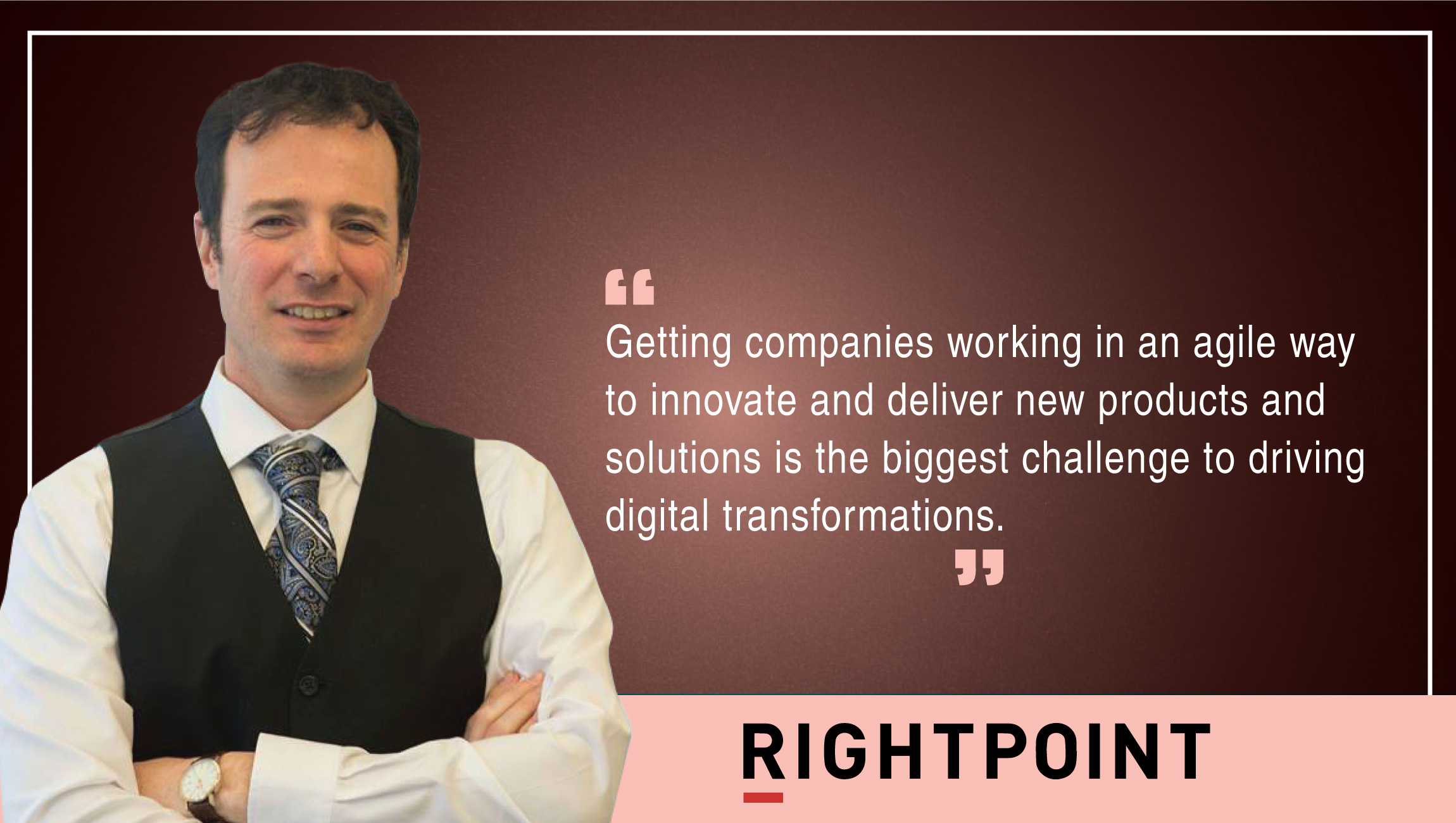 TechBytes with Gregory Raiz, Chief Innovation Officer at Rightpoint