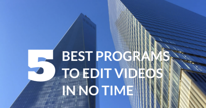 The 5 Best Programs to Edit Videos in No Time
