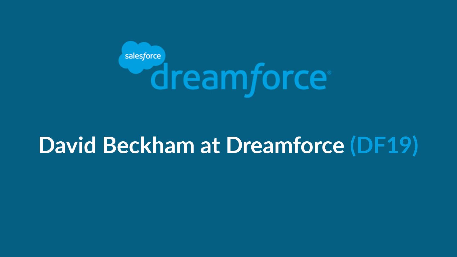 David Beckham Joins Salesforce Dreamforce (#DF19) as a Speaker - MarTech Series