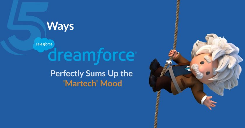 5 Ways Salesforce's Dreamforce 2019 Perfectly Sums Up the 'Martech' Mood