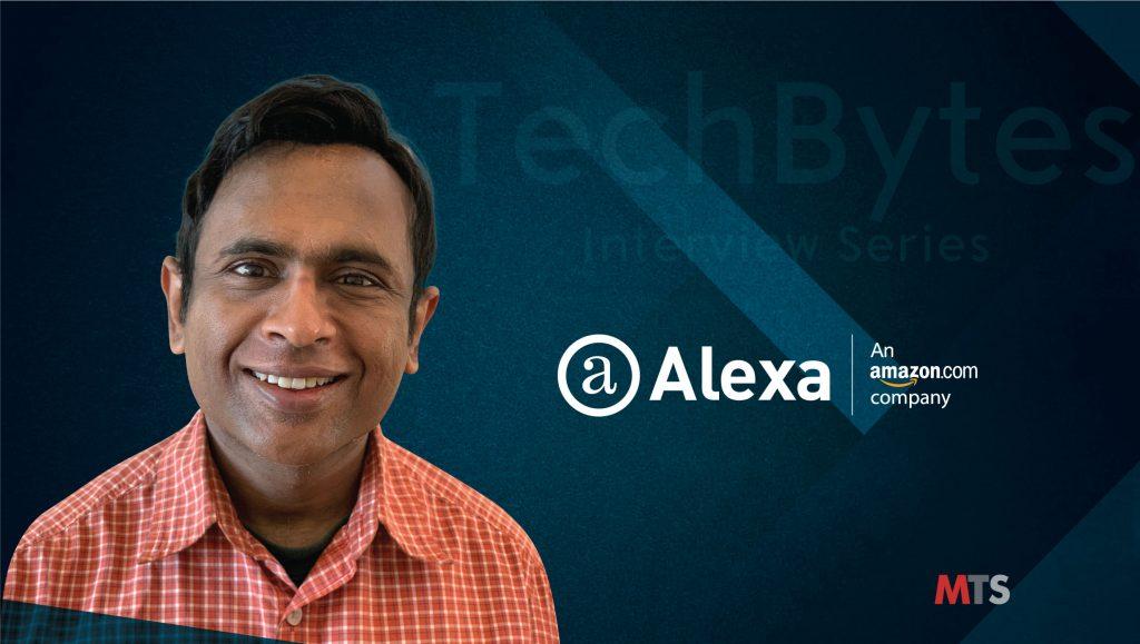 TechBytes with Manish Gupta, Senior Applied Scientist at Alexa.com