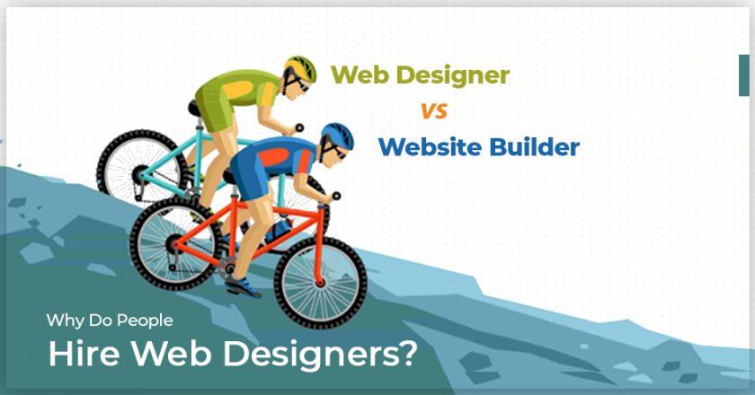Why Do People Hire Web Designers? Web Designer Vs Website Builder