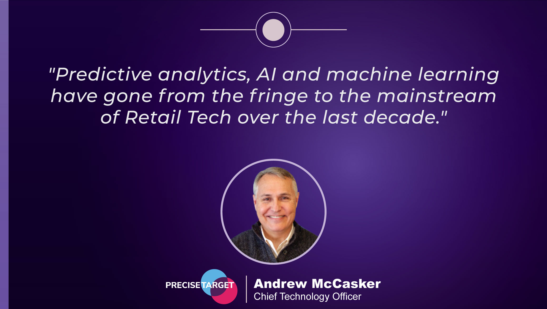 TechBytes with Andrew McCasker, Chief Technology Officer at PreciseTarget- quotes