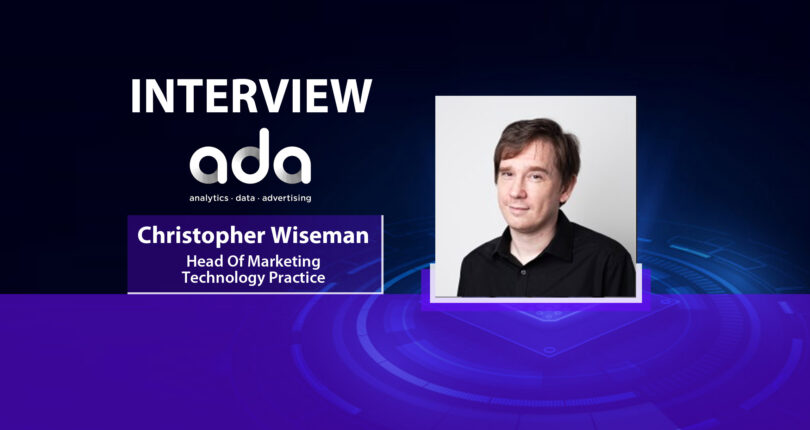 MarTech Series Interview with Christopher Wiseman, Head of Marketing Practice at ADA