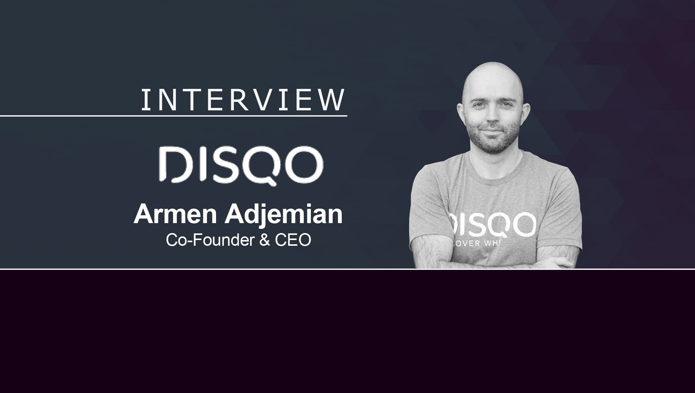 MarTech Interview with Armen Adjemian, Co-Founder and CEO at DISQO