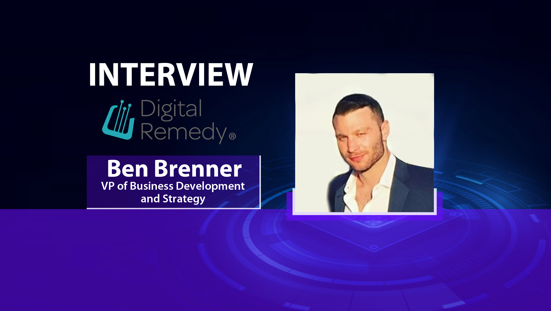 MarTech Interview with Ben Brenner, VP of Product Marketing at Digital Remedy