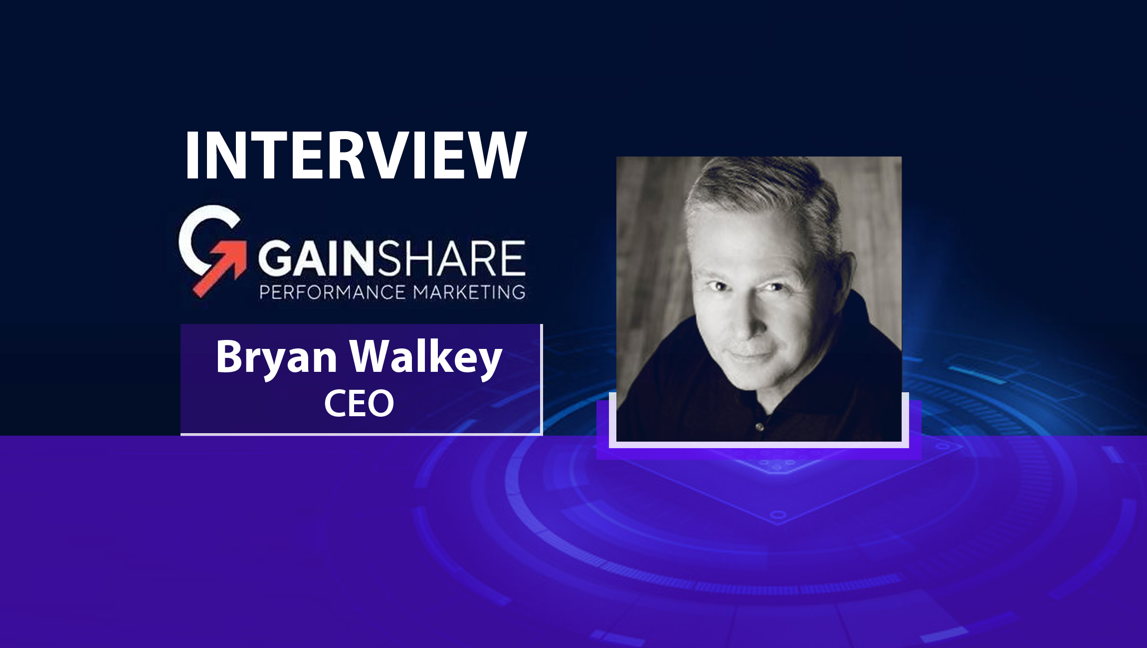MarTech Series Interview with Bryan Walkey, CEO of GainShare