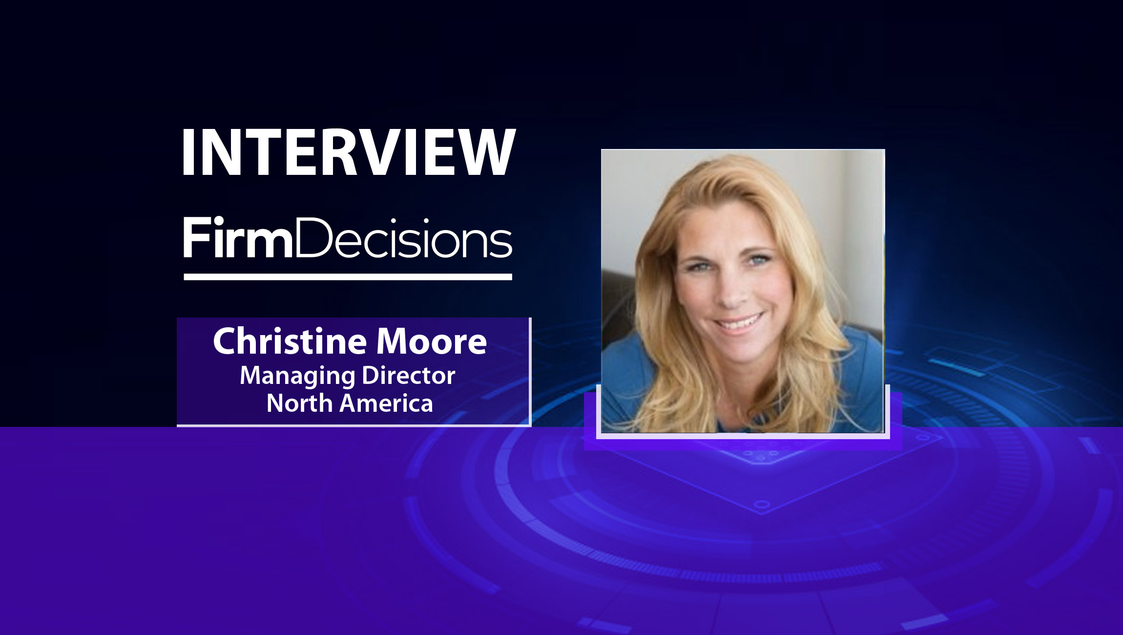 MarTech Interview with Christine Moore, Managing Director – North America at FirmDecisions
