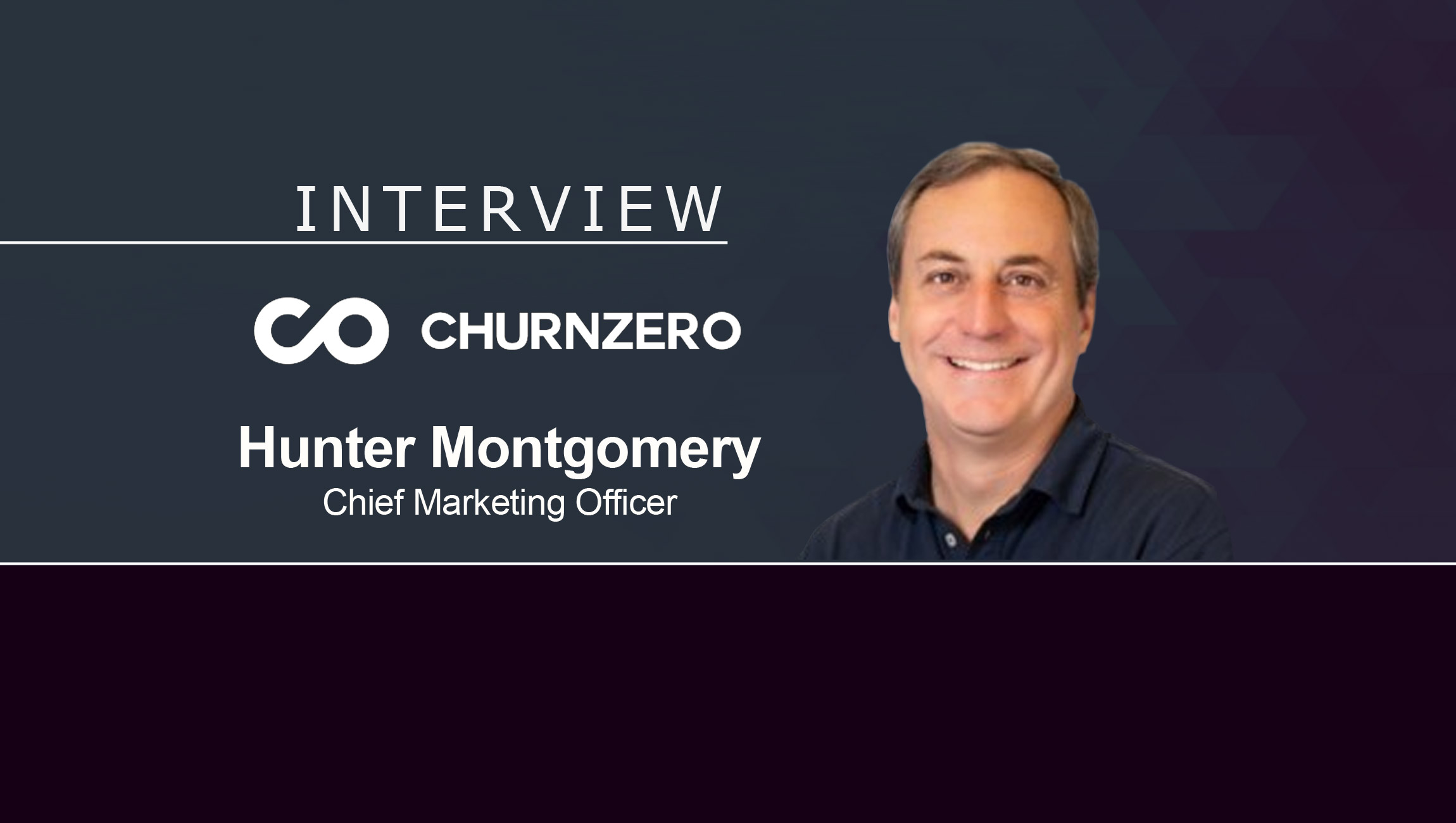 MarTech Interview with Hunter Montgomery, Chief Marketing Officer at ChurnZero
