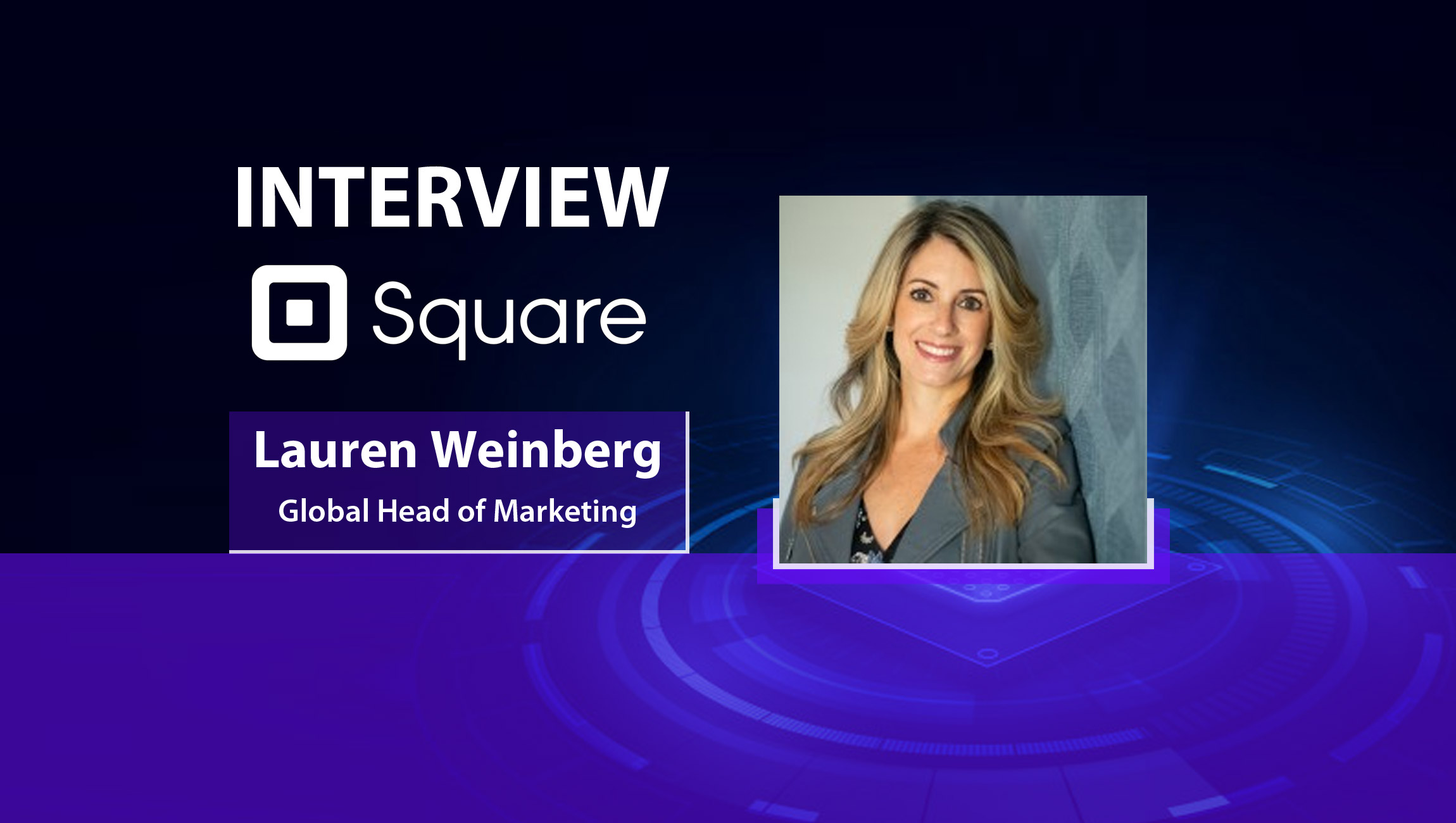 MarTech Interview with Lauren Weinberg, Global Head of Marketing and Comms at Square