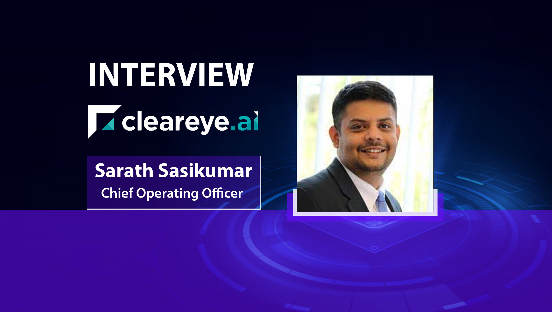 MarTech Series Interview with Sarath Sasikumar, Chief Operating Officer at Cleareye.ai