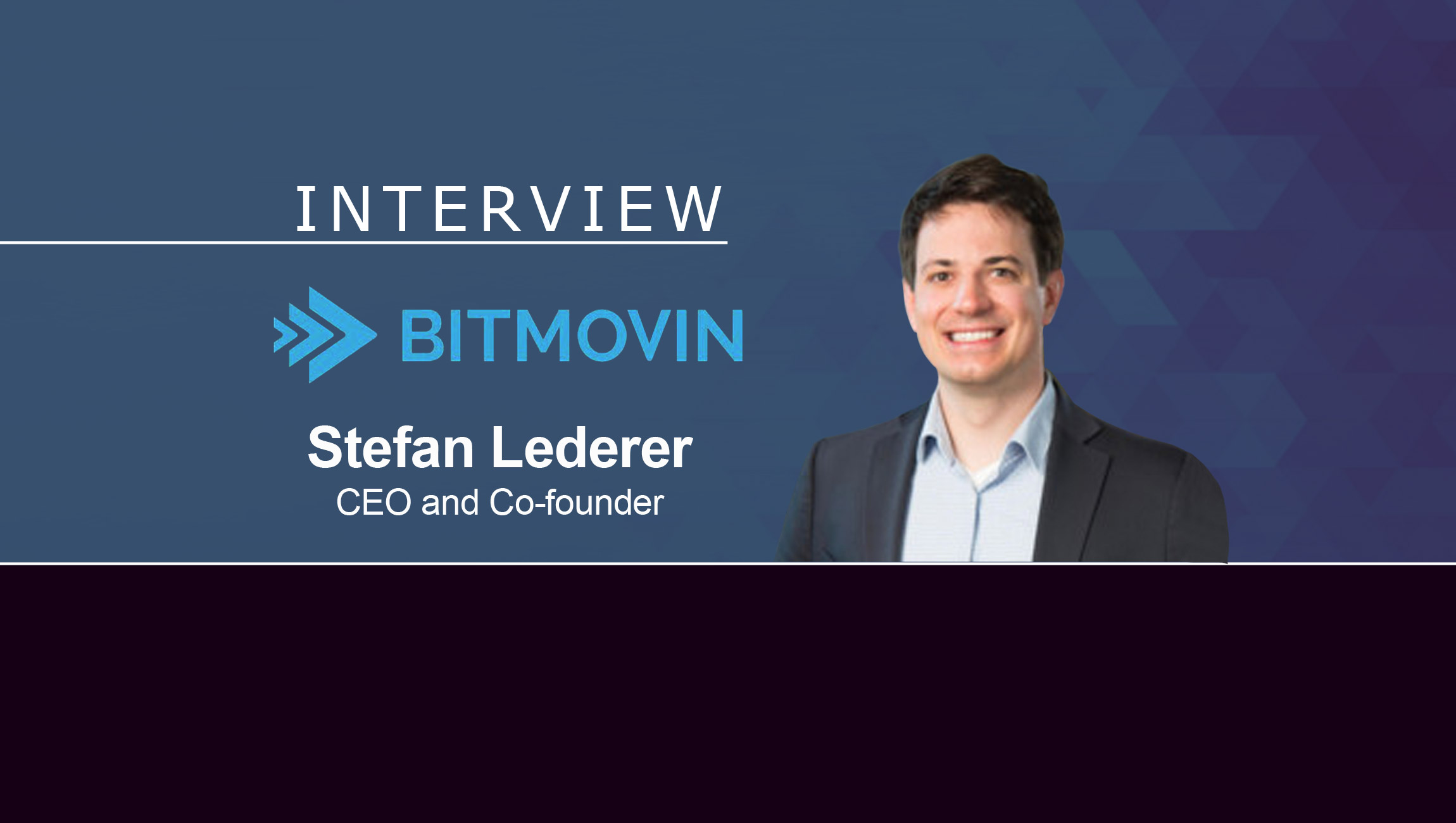 MarTech Interview with Stefan Lederer, CEO and Co-founder at Bitmovin