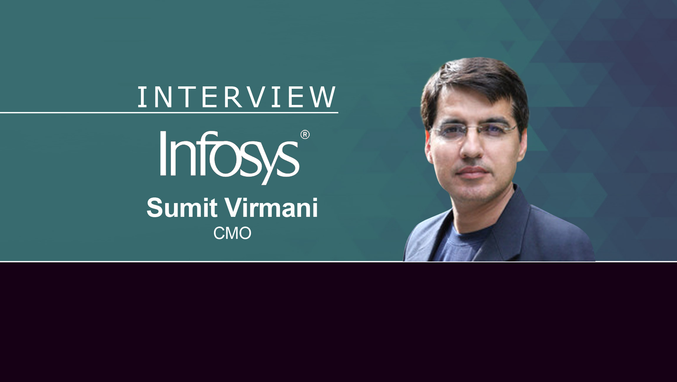 MarTech Series Interview with Sumit Virmani, Chief Marketing Officer at Infosys
