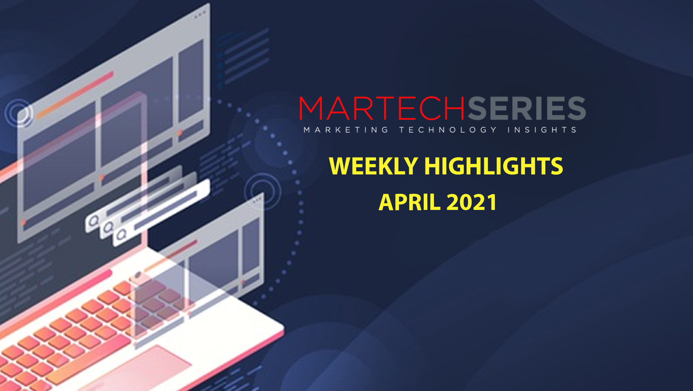 Marketing Technology Highlights of The Week: 05th-April-2021: Featuring ON24, Deloitte, Demandbase, Bombora (and more)!