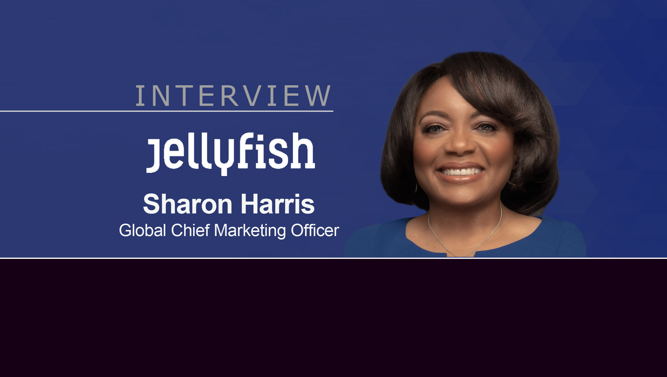 MarTech Interview with Sharon Harris, Global Chief Marketing Officer at Jellyfish